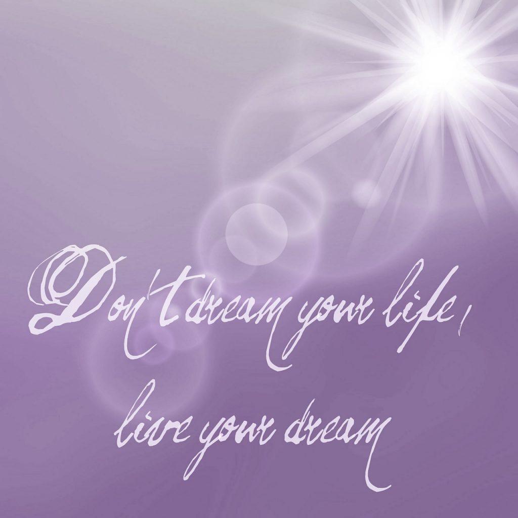 dreams not your life, live your dream, wisdom